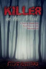 Killer in the Mist : A Tale of Terrifying Survival in the Wilderness - Steve Whitman