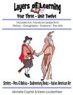 Layers of Learning Year Three Unit Twelve : Settlers, Peru & Bolivia, Sedimentary Rocks, Native American Art - Karen Loutzenhiser