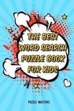The Best Word Search Puzzle Book for Kids : A Collection of 50 Fun Themed Puzzles Featuring Basic Math and Pre-K, Kinder, 1st & 2nd Grade Sight Words! - Puzzle Masters
