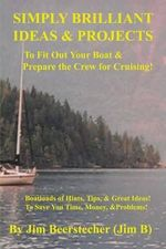Simply Brilliant Ideas & Projects to Fit Out Your Boat & Prepare the Crew for Cruising : Boatloads of Hints, Tips, and Great Ideas! to Save You Time, Money, and Problems! - Jim Beerstecher