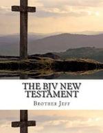 The Bjv New Testament - Brother Jeff