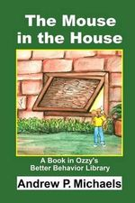 The Mouse in the House : How to Stop Messiness Today - Andrew P Michaels