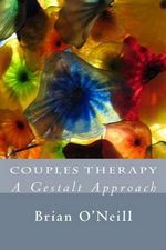Couples Therapy : A Gestalt Approach - President Brian O'Neill