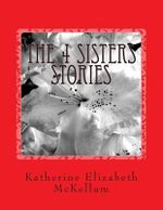 The 4 Sisters Stories : Writing about My Family Members from Inside an Insane Asylum - Dr Katherine Elizabeth McKellum