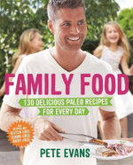 Family Food : 130 Delicious Paleo Recipes for Every Day - Pete Evans