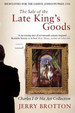 The Sale of the Late King's Goods - Jerry Brotton