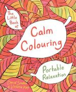 The Little Book of Calm Colouring : Portable Relaxation - David Sinden
