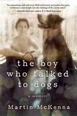 The Boy Who Talked to Dogs : A Memoir - Martin McKenna
