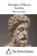 Thoughts of Marcus Aurelius - Marcus Aurelius