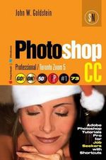 Photoshop CC Professional 73 (Macintosh/Windows) : Adobe Photoshop Tutorials Pro for Job Seekers / Toronto Zoom 5 - John W Goldstein