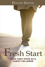 Fresh Start : Your First Steps as a Christ Follower - J David Smith