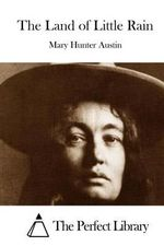 The Land of Little Rain - Mary Hunter Austin