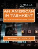 An American in Tashkent : Ragtime for Symphony Orchestra - Alisher Dj Latif-Zade