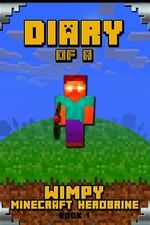 Minecraft Diary of a Wimpy Minecraft Herobrine Book 1 : Unofficial Minecraft Book for Kids. Extraordinary Intelligent Masterpiece That Makes Children Lough. - Wimpy Steve