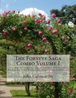 The Forsyte Saga Combo Volume I : The Man of Property, Indian Summer of a Forsyte, Awakening (John Galsworthy Masterpiece Collection) - John Galsworthy, Sir