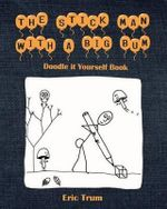 The Stick Man with a Big Bum Doodle It Yourself Book - Eric Trum