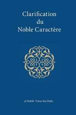 Clarification Du Noble Caractere - Al-Habibumar Bin Hafiz