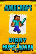 Minecraft Diary of a Wimpy Steve Lost in Minecraft Book 3 : Unofficial Minecraft Book for Kids. Intelligent Minecraft Masterpiece about Steve. This Minecraft Book Will Make Your Children Laugh. - Wimpy Steve