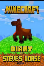 Minecraft : Diary of Steve's Horse Book 1: Incredible Minecraft Diary of a Steve's Horse! Discover How Steve's Best Friend Spends Her Days. Minecraft Books for Kids That Brings Tons of Fun! - Wimpy Steve