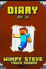 Minecraft : Diary of a Wimpy Steve Tough Mudder Book 5: Legendary Diary of a Wimpy Steve! the Last Ultimate Book from Collection Set. the Most Intriguing Minecraft Book from Minecraft Diary Series! - Wimpy Steve