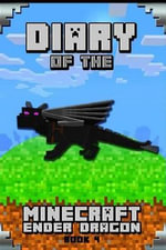 Minecraft : Diary of a Minecraft Ender Dragon Book 4: Astonishing Minecraft Diary of Ender Dragon. Intelligent Notes and Smart Game Insights. for All Clever Young Minecraft Fans. Kids Adore It! - Wimpy Steve