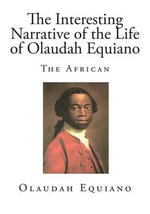 The Interesting Narrative of the Life of Olaudah Equiano : The African - Olaudah Equiano