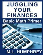 Juggling Your Finances : Basic Math Primer - M L Humphrey