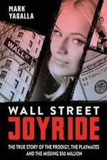 Wall Street Joyride : The True Story of the Prodigy, the Playmates and the Missing $50 Million - MR Mark Yagalla