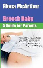 Breech Baby : A Guide for Parents - Fiona McArthur