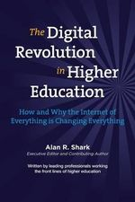The Digital Revolution in Higher Education : The How & Why the Internet of Everything Is Changing Everything - Dr Alan Shark