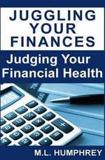 Juggling Your Finances : Judging Your Financial Health - M L Humphrey