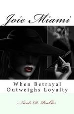 Joie Miami : When Betrayal Outweighs Loyalty - MS Nicole Williams