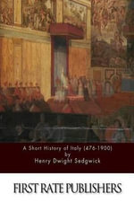 A Short History of Italy (476-1900) - Henry Dwight Sedgwick