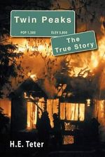 Twin Peaks - The True Story - Harry E Teter