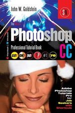 Photoshop CC Professional 78 (Macintosh/Windows) : Adobe Photoshop Tutorials Pro for Job Seekers / Toronto Zoom 5 - John W Goldstein