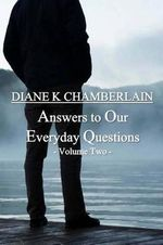 Answers to Our Everyday Questions : Volume Two - Diane K Chamberlain