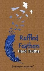 Ruffled Feathers : Hard Truths - Butterfly Ingelozi
