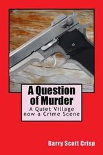 A Question of Murder : A Quiet Village Now a Crime Scene - MR Barry Scott Crisp