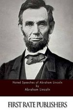 Noted Speeches of Abraham Lincoln - Abraham Lincoln