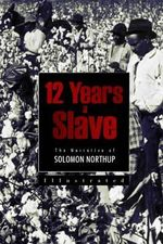 12 Years a Slave : The Narrative of Solomon Northup - Solomon Northup