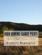 John Ermine : (Frederic Remington Masterpiece Collection) - Frederic Remington