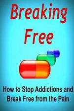 Breaking Free : How to Stop Addictions and Break Free from the Pain: Addiction, Breaking Addiction, Overcoming Addiction, Alcoholism, Smoking - Sean Scott