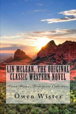 Lin McLean, the Original Classic Western Novel : (Owen Wister Masterpiece Collection) - Owen Wister