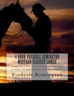 4 Book Frederic Remington Western Classics Combo : Crooked Trails, John Ermine, Pony Tracks, the Way of an Indian (Frederic Remington Masterpiece Collection) - Frederic Remington