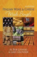 Italian Wine & Cheese Made Simple - Bob Lipinski