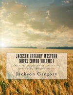 Jackson Gregory Western Novel Combo Volume I : Man to Man, Daughter of the Sun, Six Feet Four (Jackson Gregory Masterpiece Collection) - Jackson Gregory