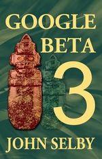 Google Beta 3 - John Selby