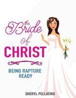 The Bride of Christ : Being Rapture Ready - Sheryl Pellatiro