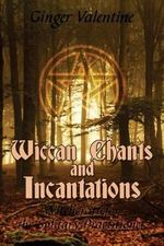 Wiccan Chants and Incantations : Witchcraft for the Solitary Practitioner - Ginger Valentine