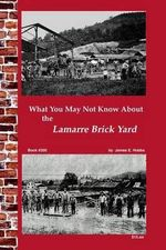 What You May Not Know about Lamarre Brick Yard - James E Hobbs